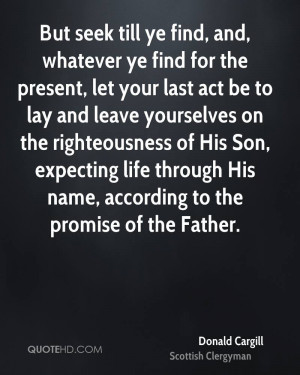 But seek till ye find, and, whatever ye find for the present, let your ...