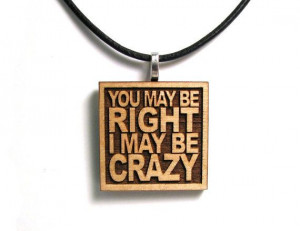 billy joel you may be right i may be crazy inspirational quote ...