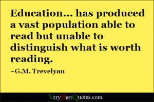 ... read but unable to distinguish what is worth reading. ~G.M. Trevelyan