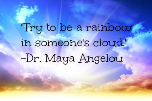 Here are a few of my favorite Maya Angelou quotes: