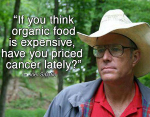 If you think organic food is expensive, have you priced cancer lately?
