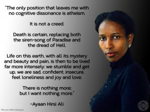 Ayaan Hirsi Ali. One of my most favourite quotes.