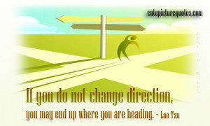 if-you-do-not-change-direction-you-may-end-up-where-you-are-heading ...