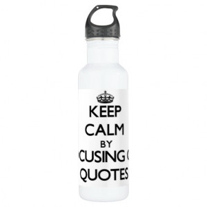 Keep Calm by focusing on Quotes 24oz Water Bottle