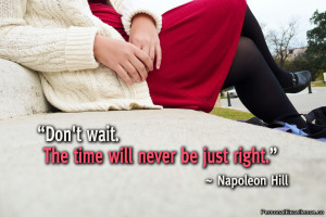 """Inspirational Quote: """"Don't wait. The time will never be just right ..."""
