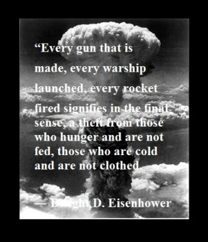 Every gun that is made, every warship launched, every rocket fired ...
