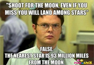 "... nearest star is 93 million miles from the moon."" – Dwight Schrute"