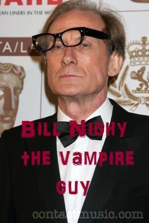 Bill Nighy the Vampire Guy. BILL BILL BILL BILL.. Bill Nighy is the ...