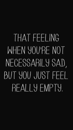 Quotes, Life, Empty Words Quotes, Sadness, Feelings Empty, Sad Quote ...