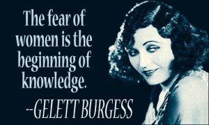 The fear of women is the beginning of knowledge.