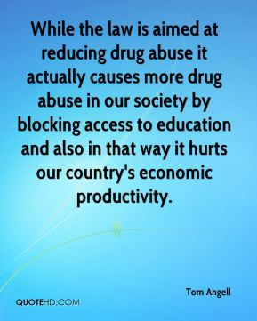 law is aimed at reducing drug abuse it actually causes more drug abuse ...
