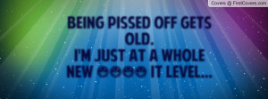 being pissed off gets old. i'm just at a whole new **** it level ...