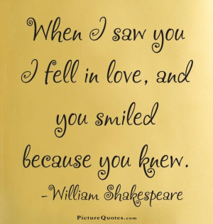 ... you I fell in love, and you smiled because you knew Picture Quote #1
