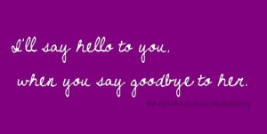 ll say hello to you when you say goodbye to her