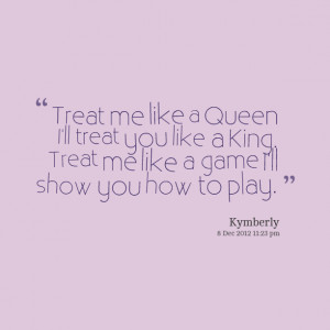 6712-treat-me-like-a-queen-ill-treat-you-like-a-king-treat-me.png