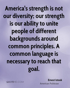 America's strength is not our diversity; our strength is our ability ...