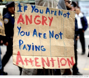 If You Are Not Angry You Are Not Paying Attention - Anger Quote