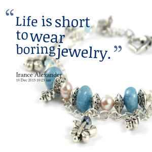 Quotes Picture: life is short to wear boring jewelry