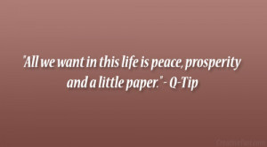 All we want in this life is peace, prosperity and a little paper ...