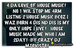 Love House Music Quotes 4 da love of house music!no 1