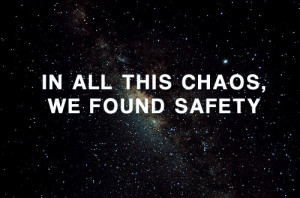 chaos, philosophy, quote, safe, safety, space, stars, universe, words
