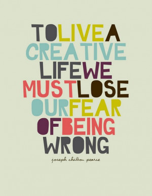 To live a creative life we mut lose our fear of being wrong – Joseph ...