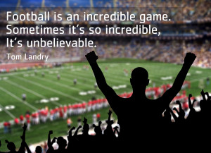 Football Is an Incredible Game,Sometimes It's So Incredible,It's ...