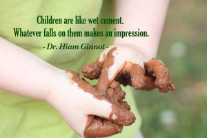 Children are like wet cement. Whatever falls on them makes an ...