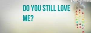 Do you still love me Profile Facebook Covers