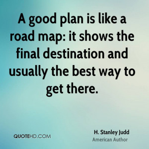 good plan is like a road map: it shows the final destination and ...