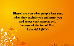 Blessed are you when people hate you, when they exclude you and insult ...