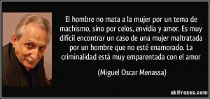 El hombre no mata a la mujer por un tema de machismo, sino por celos ...