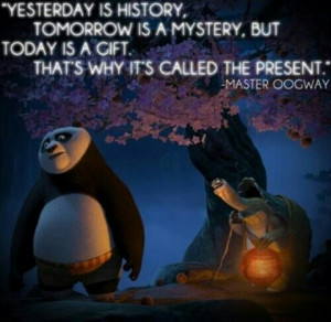... but today is a gift thats why it s called the present master oogway