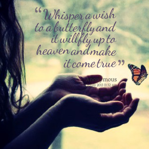 Quotes Picture: whisper a wish to a beeeeeeperfly and it will fly up ...