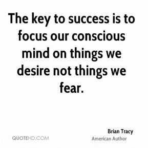 ... -tracy-brian-tracy-the-key-to-success-is-to-focus-our-conscious.jpg