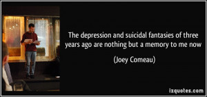 The depression and suicidal fantasies of three years ago are nothing ...