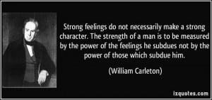 do not necessarily make a strong character. The strength of a man ...