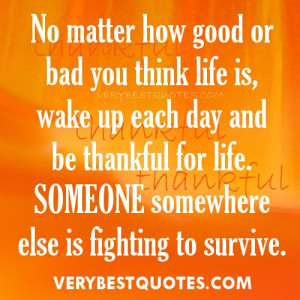 Morning Quotes -2- No matter how good or bad you think life is, wake ...