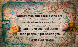 Sometimes, the people who are thousands of miles away from you, can ...