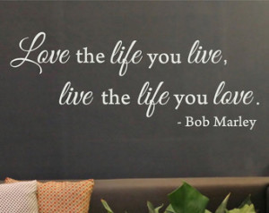 Bob Marley Quotes Love The Life You Live Love the life you live -bob