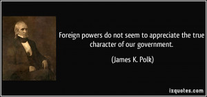 Foreign powers do not seem to appreciate the true character of our ...