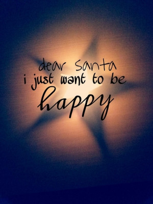 Dear Santa I Just Want To Be Happy picture