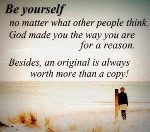 quotes Be Yourself no matter what other people think. God made you ...