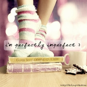 perfectly imperfect :)