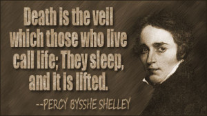 Death is the veil which those who live call life; they sleep, and it ...