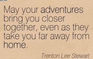 May Your Adventures Bring You Closer Together, Even As They Take You ...