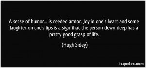 sense of humor... is needed armor. Joy in one's heart and some ...
