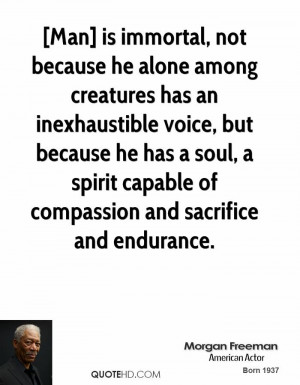 Man] is immortal, not because he alone among creatures has an ...