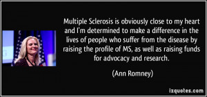 Multiple Sclerosis is obviously close to my heart and I'm determined ...