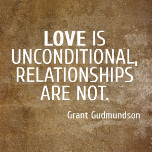 Love Is Unconditional Relationships Are Not.